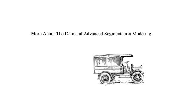 More About The Data and Advanced Segmentation Modeling