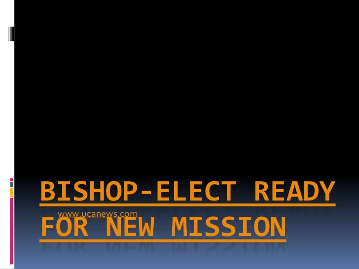 Bishop-elect ready for new mission<br />www.ucanews.com<br />
