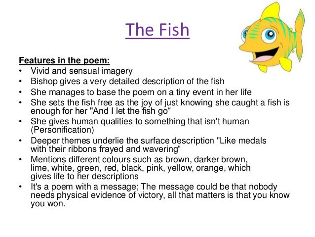 the use of imagery in the poems root cellar by theodore roethke and the fish by elizabeth bishop - two poems, the fish by elizabeth bishop and the meadow mouse by theodore roethke, include characters who experience, learn, and emote with nature in elizabeth bishop's poem the fish, a fisherman catches a fish, likely with the intention to kill it, but frees it when he sees the world through the eyes of the fish.