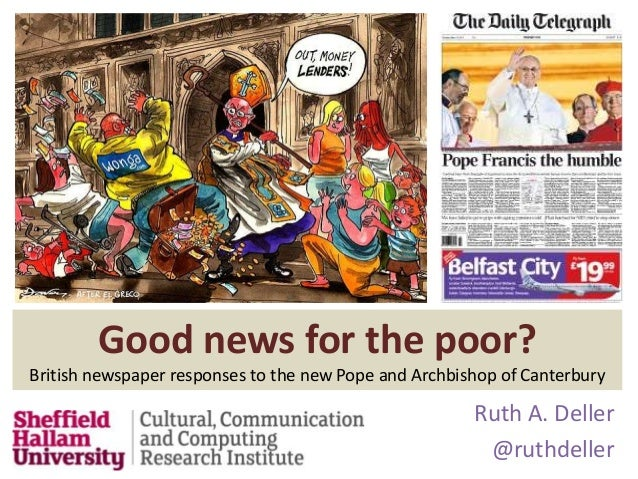 Ruth A. Deller @ruthdeller Good news for the poor? British newspaper responses to the new Pope and Archbishop of Canterbury