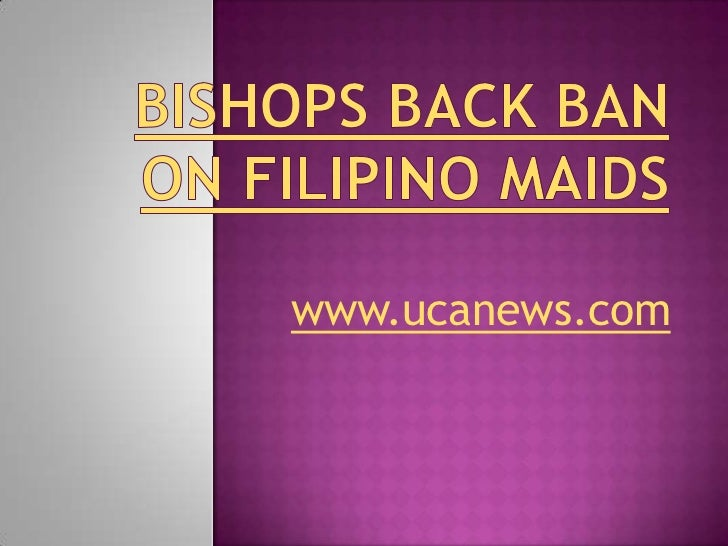 Bishops back ban on Filipino maids<br />www.ucanews.com<br />