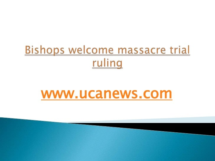 Bishops welcome massacre trial ruling<br />www.ucanews.com<br />