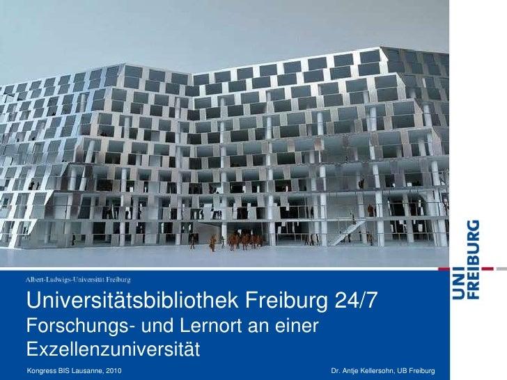 Universitätsbibliothek Freiburg 24/7Forschungs- und Lernort an einer Exzellenzuniversität<br />Kongress BIS Lausanne, 2010...