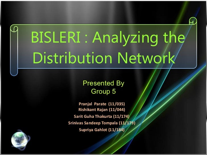 BISLERI : Analyzing the Distribution Network  Pranjal  Parate  (11/035) Rishikant Rajan (11/044) Sarit Guha Thakurta (11/1...