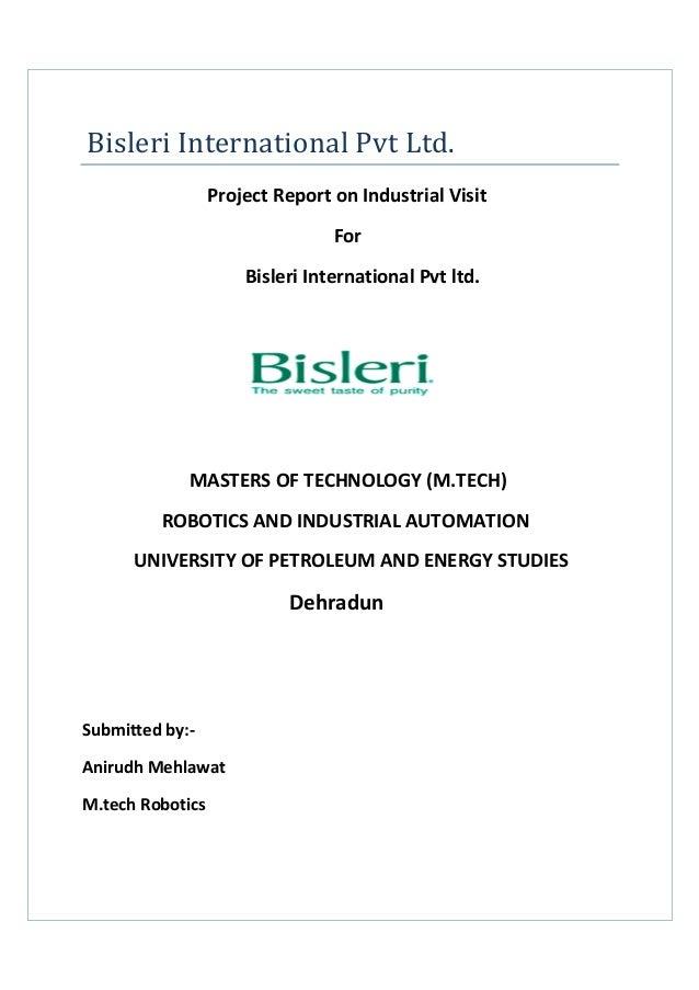 Bisleri International Pvt Ltd. Project Report on Industrial Visit For Bisleri International Pvt ltd. MASTERS OF TECHNOLOGY...