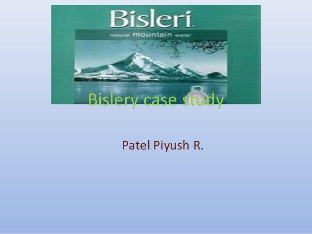 Bislery case study Patel Piyush R.