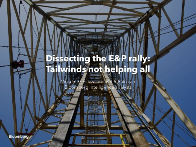 Dissecting the E&P rally: Tailwinds not helping all Vincent G Piazza and Peter Pulikkan Bloomberg Intelligence analysts