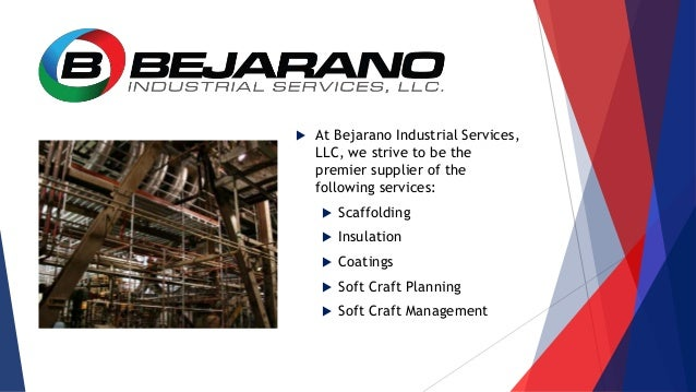  At Bejarano Industrial Services, LLC, we strive to be the premier supplier of the following services:  Scaffolding  In...