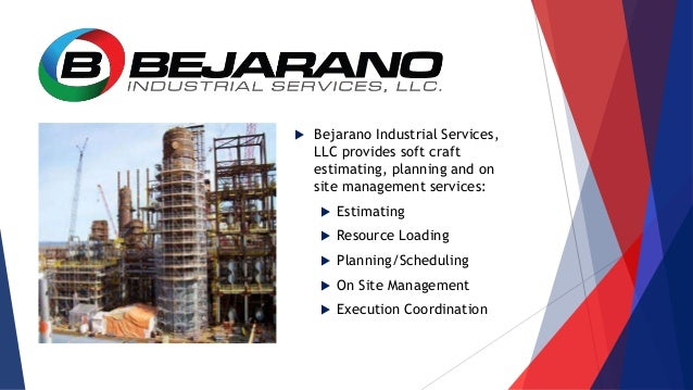  Bejarano Industrial Services, LLC provides soft craft estimating, planning and on site management services:  Estimating...