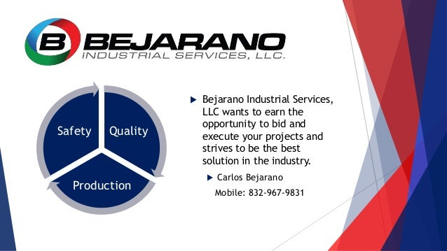 Quality Production Safety  Bejarano Industrial Services, LLC wants to earn the opportunity to bid and execute your projec...