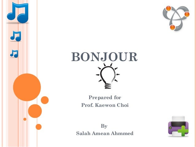 BONJOUR  Prepared for  Prof. Kaewon Choi  By  Salah Amean Ahmmed