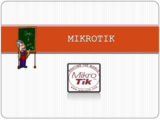  Mikrotik adalah sistem operasi independen berbasiskan Linux khusus untuk komputer yang difungsikan sebagai Router,  Adm...