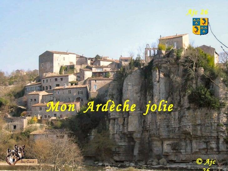 Ce  diaporama est réalisé par Ajc 26 Wolf Toute  autre  signature  serait pur plagiat .. Ajc 26 © Ajc 26 Mon  Ardèche  jol...