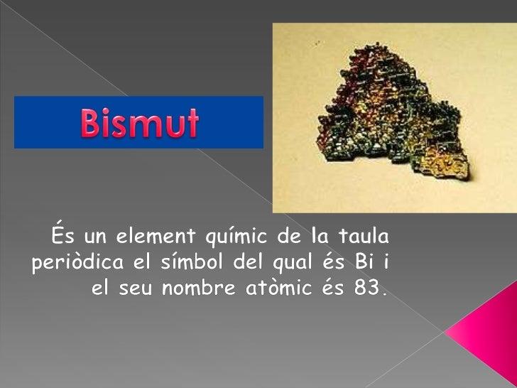 Sobté com unsubproducte refinat del coure (Cu), plom(Pb) i estany (Sn). És el metall amb elmajor diamagnetisme i, desprésd...