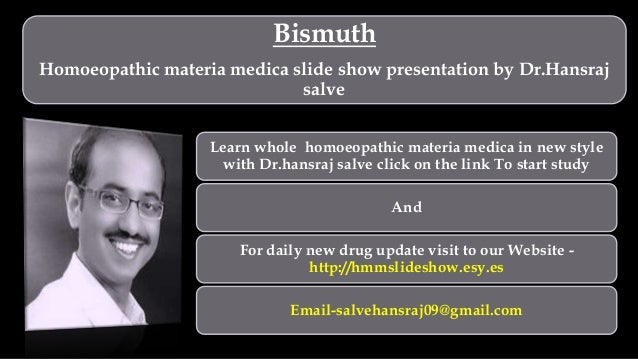 Bismuth Homoeopathic materia medica slide show presentation by Dr.Hansraj salve Learn whole homoeopathic materia medica in...