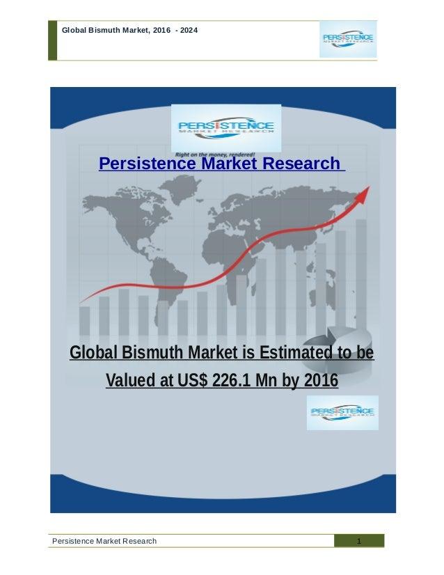 Global Bismuth Market, 2016 - 2024 Persistence Market Research Global Bismuth Market is Estimated to be Valued at US$ 226....
