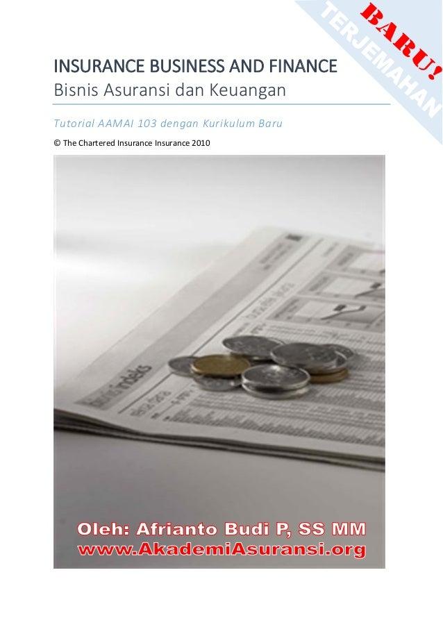 INSURANCE BUSINESS AND FINANCE Bisnis Asuransi dan Keuangan Tutorial AAMAI 103 dengan Kurikulum Baru © The Chartered Insur...