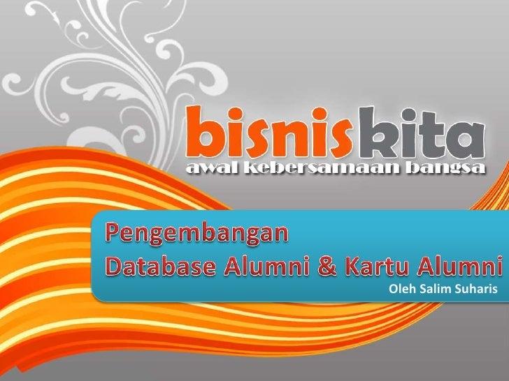 PengembanganDatabase Alumni & Kartu Alumni<br />Oleh Salim Suharis<br />