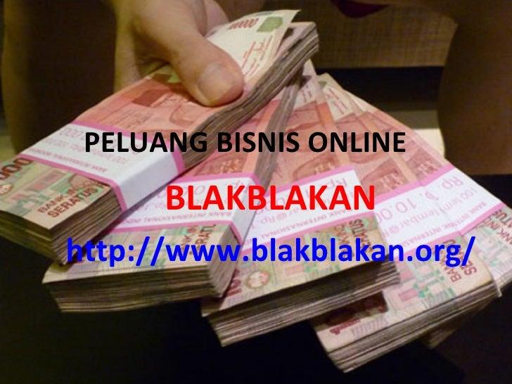 PELUANG BISNIS ONLINE BLAKBLAKAN http://www.blakblakan.org/
