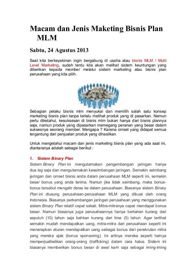 Macam dan Jenis Maketing Bisnis Plan MLM Sabtu, 24 Agustus 2013 Saat kita berkeyakinan ingin bergabung di usaha atau bisni...