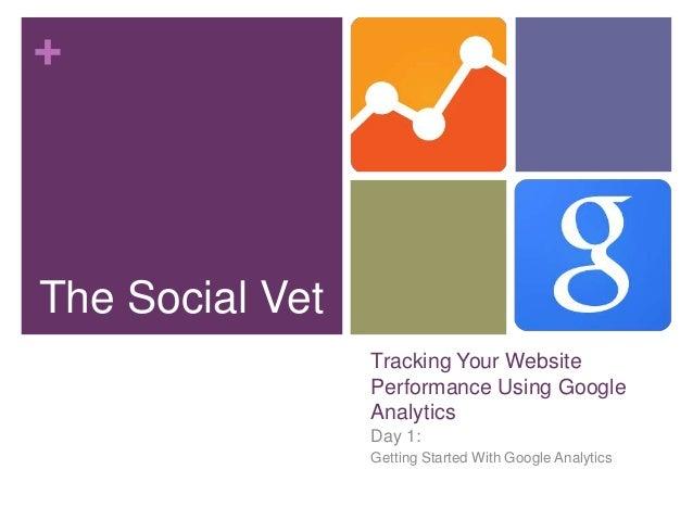 +The Social Vet                 Tracking Your Website                 Performance Using Google                 Analytics  ...