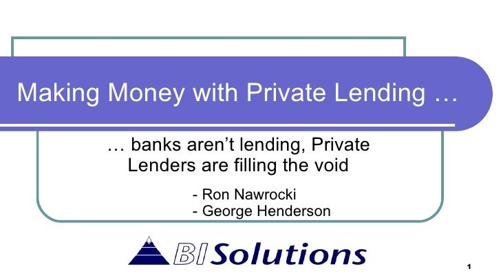Making Money with Private Lending … … banks aren't lending, Private Lenders are filling the void - Ron Nawrocki - George H...