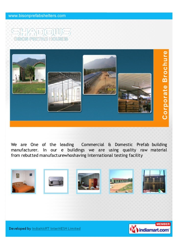 We are One of the leading        Commercial & Domestic Prefab buildingmanufacturer. In our e buildings we are using qualit...