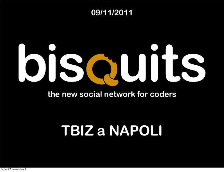 09/11/2011                       the new social network for coders                          TBIZ a NAPOLIlunedì 7 novembre...