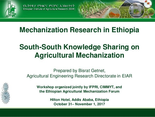 Mechanization Research in Ethiopia South-South Knowledge Sharing on Agricultural Mechanization Prepared by Bisrat Getnet, ...