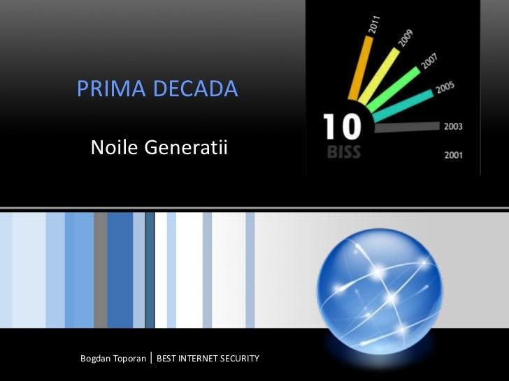 PRIMA DECADA   Noile Generatii Bogdan Toporan │ BEST INTERNET SECURITY