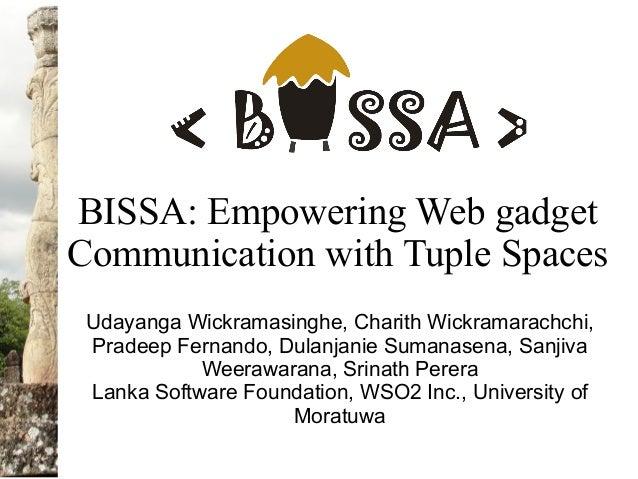 BISSA: Empowering Web gadget Communication with Tuple Spaces Udayanga Wickramasinghe, Charith Wickramarachchi, Pradeep Fer...
