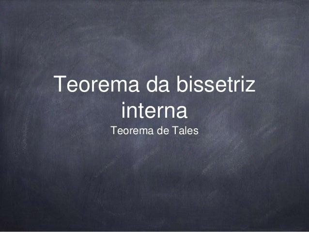 Teorema da bissetriz interna Teorema de Tales