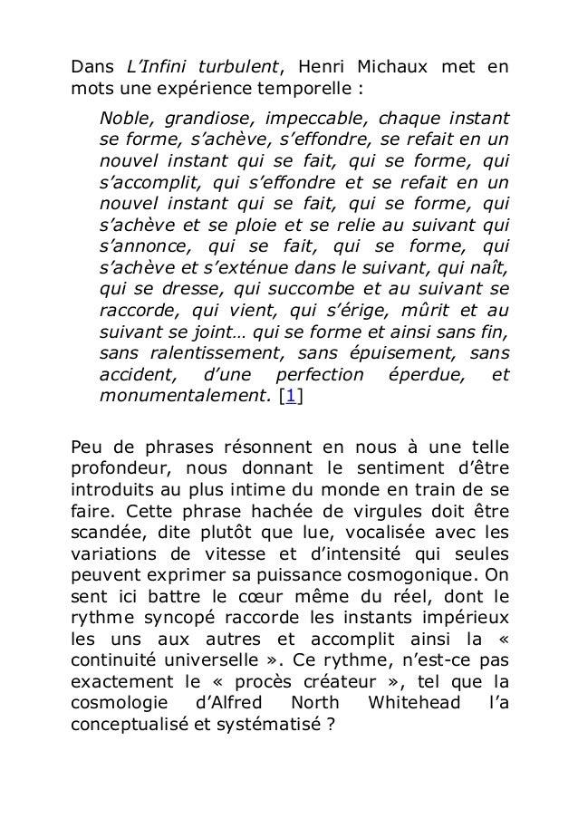 Dans L'Infini turbulent, Henri Michaux met en  mots une expérience temporelle :  Noble, grandiose, impeccable, chaque inst...