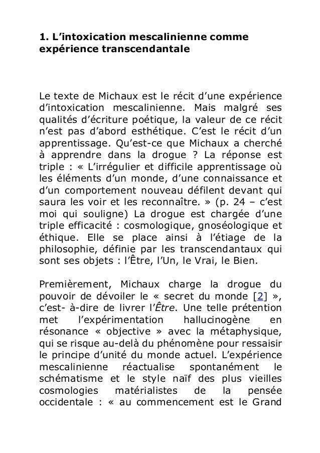 1. L'intoxication mescalinienne comme  expérience transcendantale  Le texte de Michaux est le récit d'une expérience  d'in...