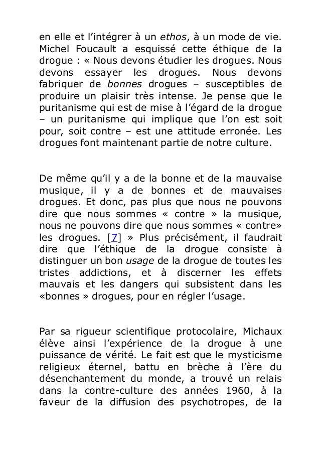 en elle et l'intégrer à un ethos, à un mode de vie.  Michel Foucault a esquissé cette éthique de la  drogue : « Nous devon...