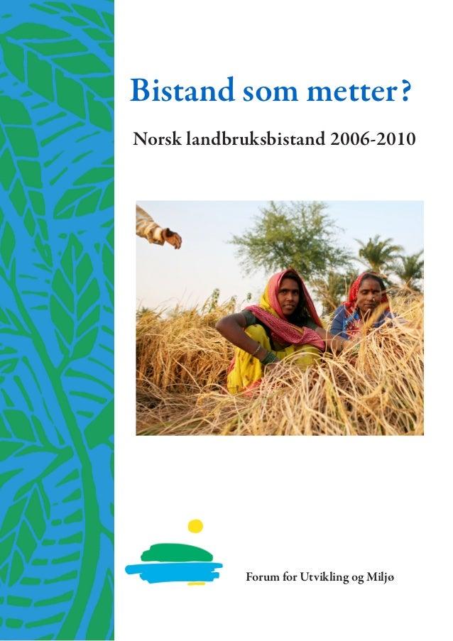 Bistand som metter? Norsk landbruksbistand 2006-2010 Forum for Utvikling og Miljø