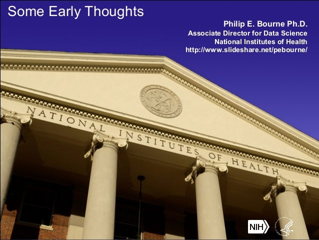 Some Early Thoughts Philip E. Bourne Ph.D. Associate Director for Data Science National Institutes of Health http://www.sl...