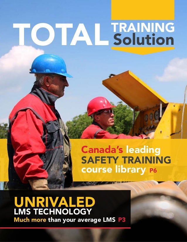 TOTALTRAINING Solution Much more than your average LMS P3 P6 UNRIVALED LMS TECHNOLOGY Canada's leading SAFETY TRAINING cou...