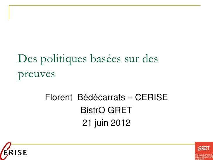 Des politiques basées sur despreuves     Florent Bédécarrats – CERISE              BistrO GRET              21 juin 2012