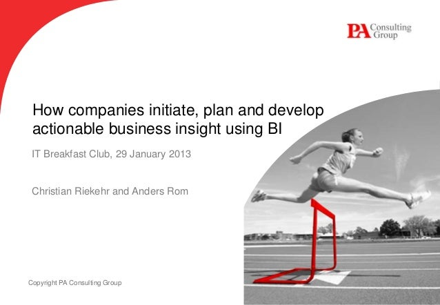 How companies initiate, plan and develop actionable business insight using BI IT Breakfast Club, 29 January 2013 Christian...