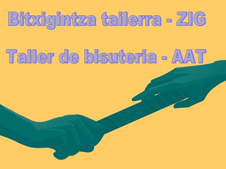 Bitxigintza tailerra - ZIG Taller de bisuteria - AAT