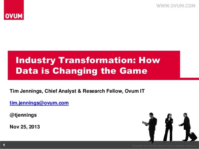 Industry Transformation: How Data is Changing the Game Tim Jennings, Chief Analyst & Research Fellow, Ovum IT tim.jennings...