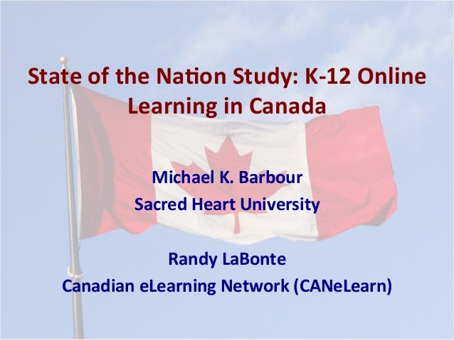 State  of  the  Na*on  Study:  K-‐12  Online   Learning  in  Canada   Michael  K.  Barbour   Sa...