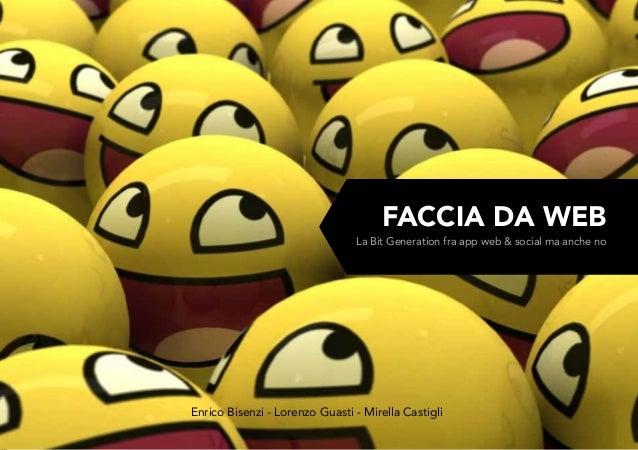 FACCIA DA WEB La Bit Generation fra app web & social ma anche no Enrico Bisenzi - Lorenzo Guasti - Mirella Castigli