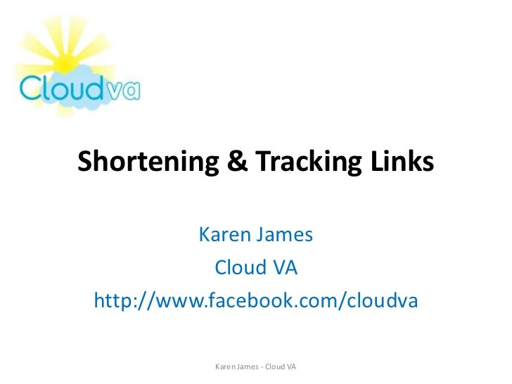 Shortening & Tracking Links           Karen James             Cloud VA http://www.facebook.com/cloudva            Karen Ja...