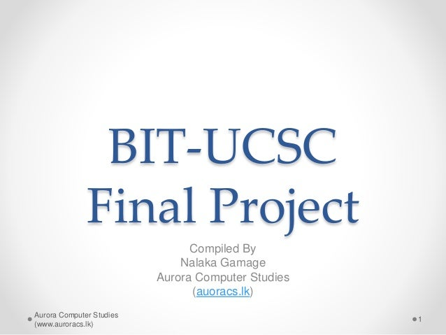 BIT-UCSC Final Project Compiled By Nalaka Gamage Aurora Computer Studies (auoracs.lk) Aurora Computer Studies (www.aurorac...