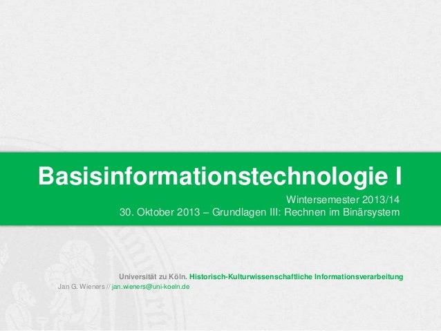 Basisinformationstechnologie I Wintersemester 2013/14 30. Oktober 2013 – Grundlagen III: Rechnen im Binärsystem  Universit...