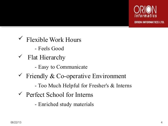 Flexible Work Hours- Feels Good Flat Hierarchy- Easy to Communicate Friendly & Co-operative Environment- Too Much Help...