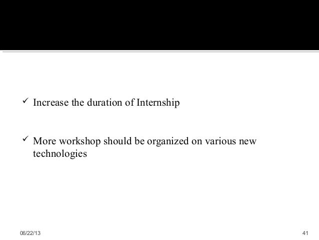  Increase the duration of Internship More workshop should be organized on various newtechnologies06/22/13 41