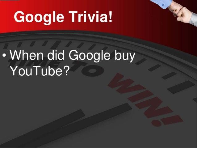Google Trivia!  •  When did Google buy YouTube?